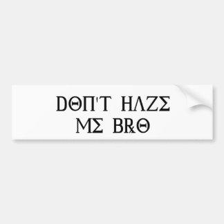 Don't Haze Me Bro Bumper Sticker