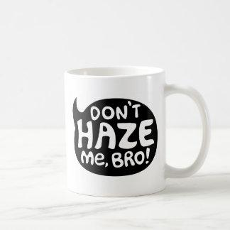 Don't Haze Me, Bro! Coffee Mug