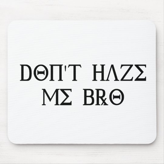 Don't Haze Me Bro Mouse Pad