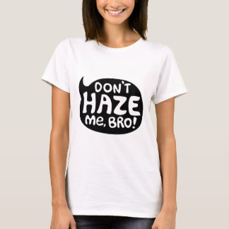 Don't Haze Me, Bro! T-Shirt