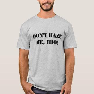 Don't hazeme, Bro! T-Shirt