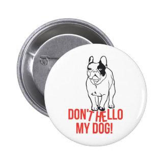 Don't Hello My Dog - French Bulldog Pinback Button