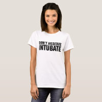 Don't Hesitate, Intubate! T-Shirt