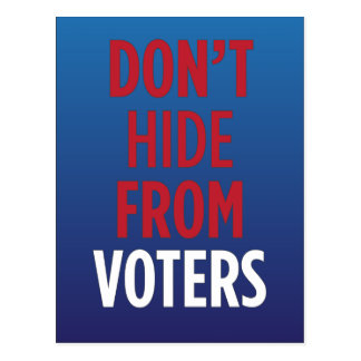 Don't hide from voters. postcard