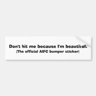 Don't hit me because I'm beautiful., (The offic... Bumper Sticker