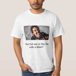 """""""Don't hit me in the face with a bike!!"""" Tee Shirts"""