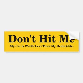 Don't Hit Me, My Car is Worth Less Than My Dedu... Bumper Sticker