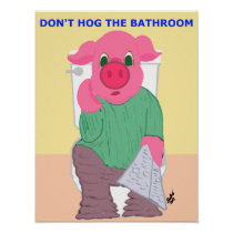 Don't Hog the Bathroom Poster