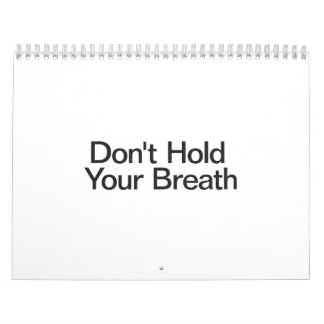 Don't Hold Your Breath Wall Calendars