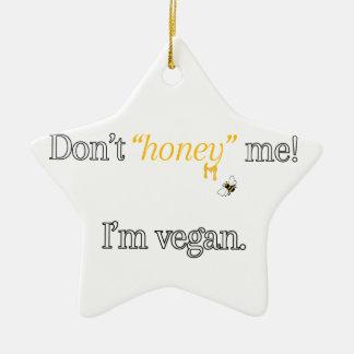 Don't 'Honey' Me! I'm Vegan Ceramic Ornament