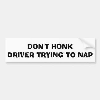 Don't Honk Driver Trying To Nap Bumper Sticker