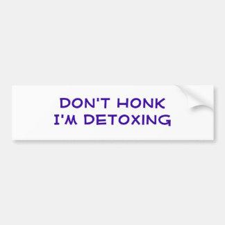 Don't Honk I'm Detoxing Car Bumper Sticker