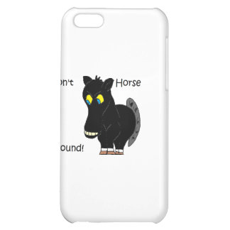 Don't Horse Around Case For iPhone 5C