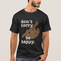 Don't Hurry BE Happy T-Shirt