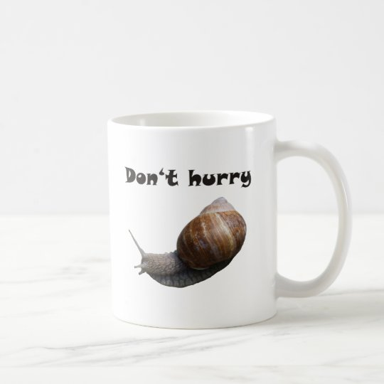don't Hurry Snail Coffee Mug