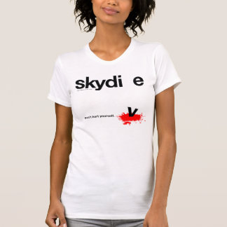 Don't Hurt Yourself Skydiver Tee Shirts