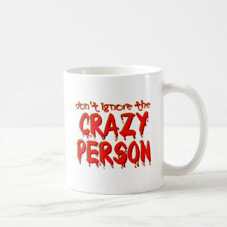 Don't Ignore the Crazy Person Funny Mug Humor