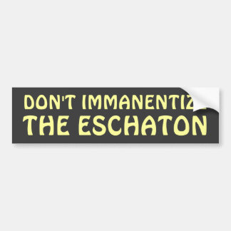 Don't Immanentize the Eschaton Bumper Sticker