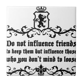 Dont Influece Friends quote Tile