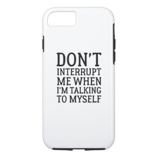 Don't Interrupt Me iPhone 7 Case