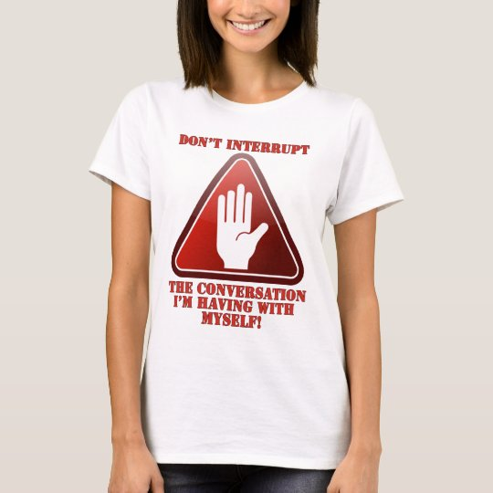 Don't Interrupt Me! T-Shirt