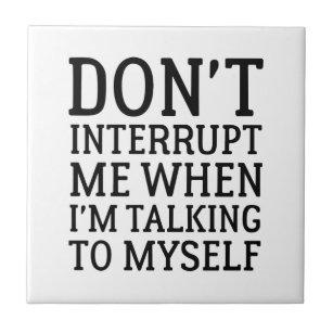 Don T Interrupt Me Tile