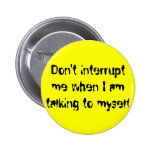 Don't interrupt me when I am talking to myself Pins