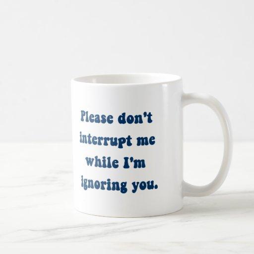 Don't Interrupt Me While I'm Ignoring You Mug
