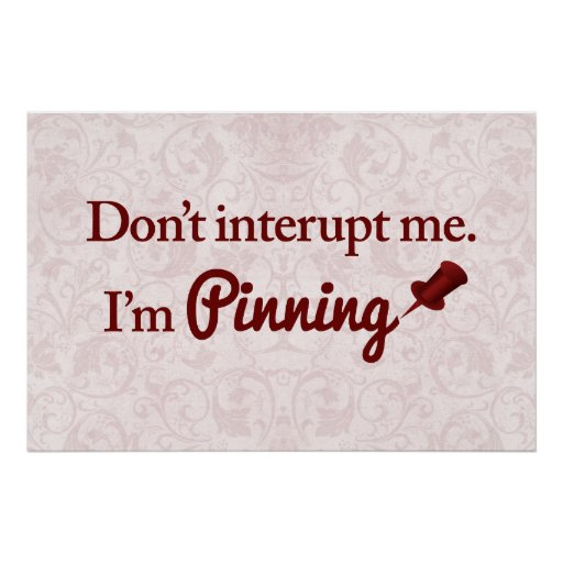 Don't interupt me. I'm pinning Poster