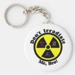 Don't Irradiate Me, Bro! Keychain