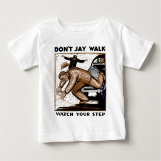 Don't Jay Walk - Watch your Step !  Baby Baby T-Shirt