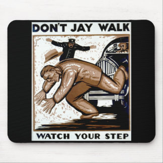Don't Jay Walk - Watch your Step ! Mouse Pads