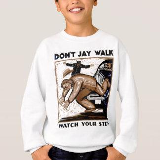 Don't Jay Walk - Watch your Step !  Sweatshirts