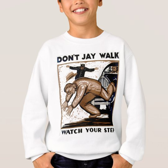 Don't Jay Walk - Watch your Step !  Sweatshirts