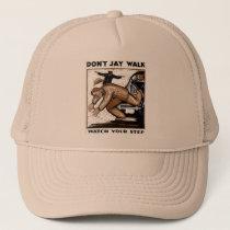 Don't Jay Walk - Watch your Step ! Trucker Hats