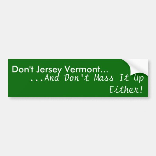 Don't Jersey Vermont..., ...And Don't Mass It U... Bumper Stickers