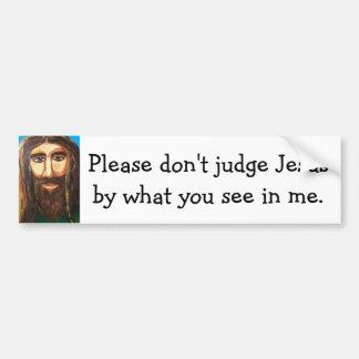 Don't Judge Jesus By Me Bumper Sticker