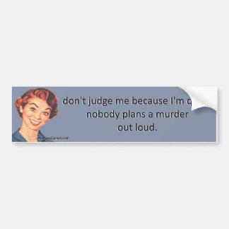 don't judge me because I'm quiet. Bumper Sticker