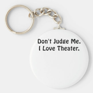 Dont Judge Me I Love Theater Keychain