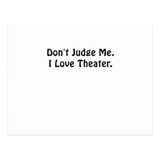 Dont Judge Me I Love Theater Postcard