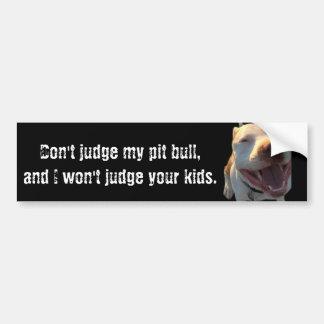 Don't judge my pit bull... car bumper sticker