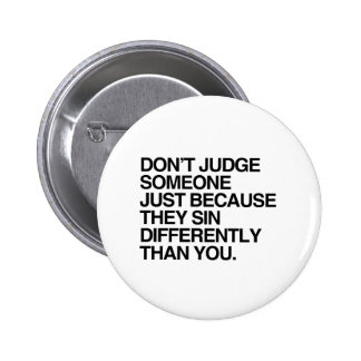 DON'T JUDGE SOMEONE BECAUSE THEY SIN DIFFERENTLY PINBACK BUTTON