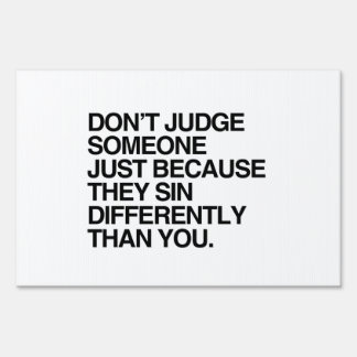 DON'T JUDGE SOMEONE BECAUSE THEY SIN DIFFERENTLY SIGNS