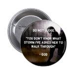 Don't Judge Whate/Where I've been Pinback Button