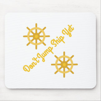 Don't Jump Ship Yet Mouse Pad