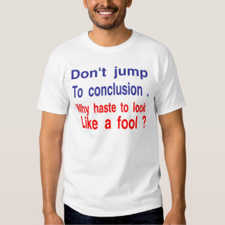 don't jump to conclusion t shirt