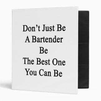 Don't Just Be A Bartender Be The Best One You Can 3 Ring Binder