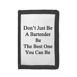 Don't Just Be A Bartender Be The Best One You Can Trifold Wallet