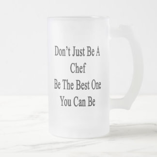 Don't Just Be A Chef Be The Best One You Can Be Frosted Glass Beer Mug