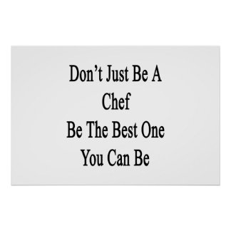 Don't Just Be A Chef Be The Best One You Can Be Poster